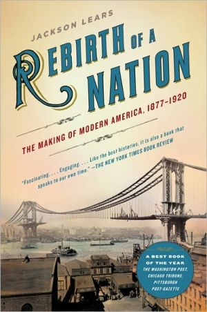 Rebirth of a Nation: The Making of Modern America, 1877-1920 book written by Jackson Lears
