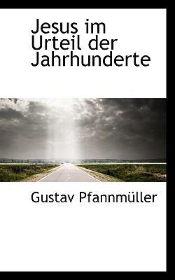 Jesus Im Urteil Der Jahrhunderte written by Pfannmller, Gustav