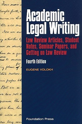 Academic Legal Writing: Law Review Articles, Student Notes, Seminar Papers, and Getting on Law Review - 4th Edition written by Volokh, Eugene , Kozinski, Alex