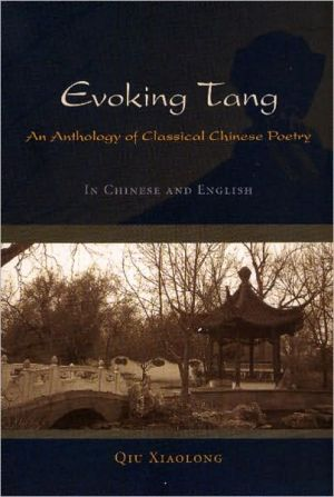 Evoking Tang: An Anthology of Classical Chinese Poetry written by Qiu Xialong