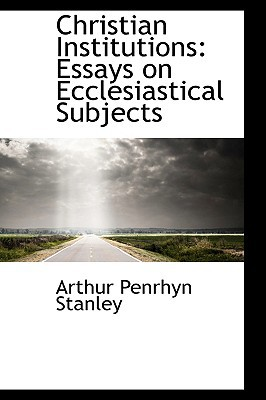 Christian Institutions: Essays on Ecclesiastical Subjects book written by Stanley, Arthur Penrhyn