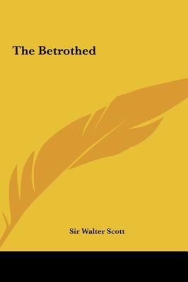 The Betrothed the Betrothed written by Sir Walter Scott , Scott, Walter
