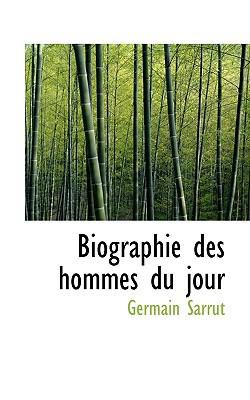 Biographie Des Hommes Du Jour book written by Sarrut, Germain