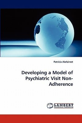 Developing a Model of Psychiatric Visit Non-Adherence written by Patricia Alafaireet , Alafaireet, Patricia