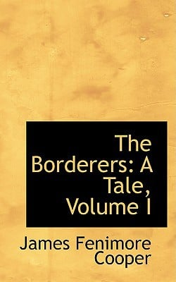 The Borderers: A Tale, Volume I book written by Cooper, James Fenimore
