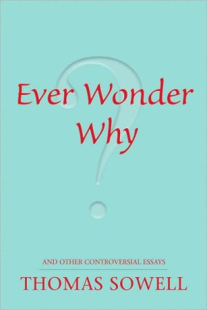 Ever Wonder Why?: And Other Controversial Essays book written by Thomas Sowell