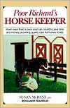 Poor Richard's Horse Keeper: More Ways Than a Poor Soul Can Count to Save Time and Money Providing Quality Care for Horses Today book written by Benjamin Franklin, Susan McBane