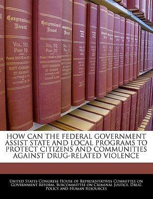 How Can the Federal Government Assist State and Local Programs to Protect Citizens and Communities Against Drug-Related Violence written by United States Congress House of Represen
