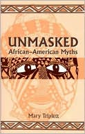 Unmasked African-American Myths book written by Mary Triplett