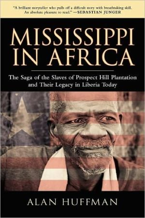 Mississippi in Africa: The Saga of the Slaves of Prospect Hill Plantation and Their Legacy in Liberia Today book written by Alan Huffman