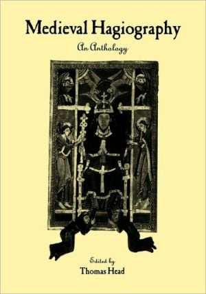 Medieval Hagiography: An Anthology written by Thomas Head