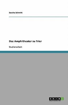 Das Amphitheater Zu Trier book written by Schmitt, Sascha