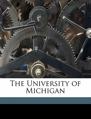 The University of Michigan book written by Shaw, Wilfred Byron