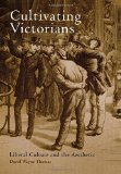 Cultivating Victorians: Liberal Culture and the Aesthetic book written by David Wayne Thomas