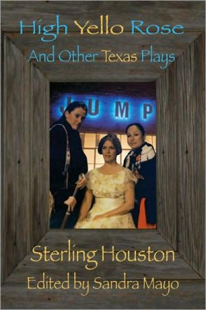 High Yello Rose: And Other Texas Plays book written by Sterling Houston