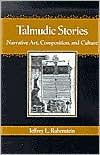 Talmudic Stories: Narrative Art, Composition, and Culture book written by Jeffrey L. Rubenstein