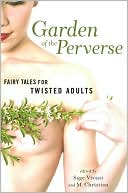 Garden of the Perverse: Fairy Tales for Twisted Adults book written by Sage Vivant