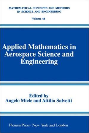 Applied Mathematics in Aerospace Science and Engineering book written by Angelo Miele