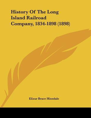 History Of The Long Island Railroad Company, 1834-1898 (1898) written by Elizur Brace Hinsdale
