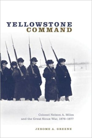 Yellowstone Command: Colonel Nelson A. Miles and the Great Sioux War, 1876-1877 book written by Jerome A. Greene