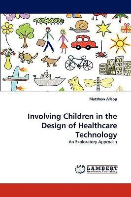 Involving Children in the Design of Healthcare Technology written by Allsop, Matthew