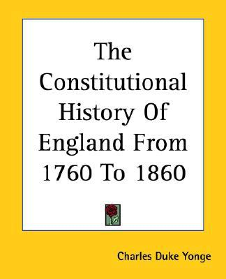 Constitutional History Of England From 1760 To 1860 written by Charles Duke Yonge