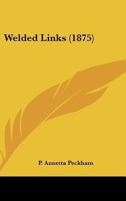 Welded Links (1875) written by Peckham, P. Annetta