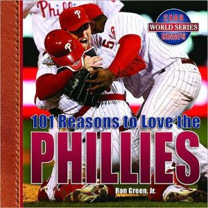 101 Reasons to Love the Phillies book written by Ron Green