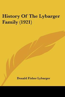 History Of The Lybarger Family (1921) written by Donald Fisher Lybarger