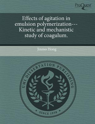 Effects of Agitation in Emulsion Polymerization---Kinetic and Mechanistic Study of Coagulum. written by Jinmo Hong