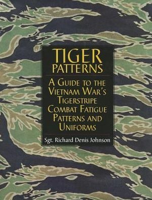 Tiger Patterns: A Guide to the Vietnam War's Tigerstripe Combat Fatigue Patterns and Uniforms book written by Richard Denis Johnson