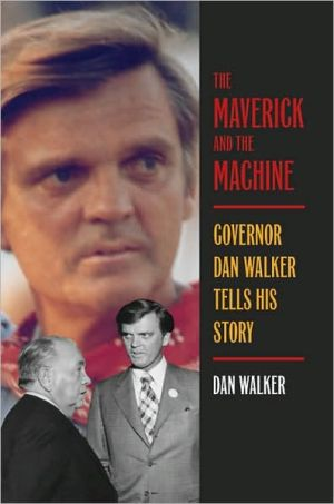 The Maverick and the Machine: Governor Dan Walker Tells His Story book written by Dan Walker