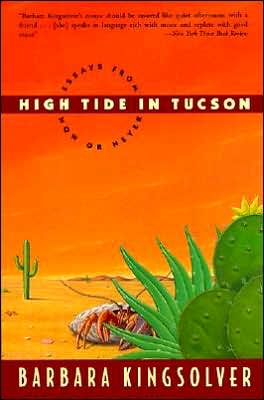 High Tide in Tucson: Essays from Now or Never book written by Barbara Kingsolver