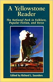 A Yellowstone Reader: The National Park In Folklore, Popular Fiction, & Verse book written by Richard L. Saunders