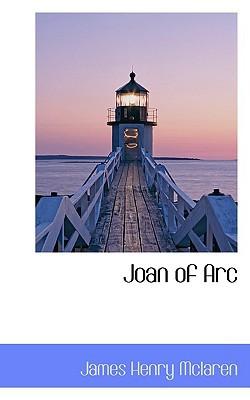 Joan of Arc book written by James Henry McLaren