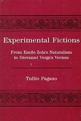 Experimental Fictions: From Emile Zola's Naturalism to Giovanni Verga's Verism book written by Tullio Pagano