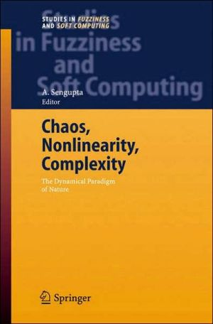 Chaos, Nonlinearity, Complexity: The Dynamical Paradigm of Nature, Vol. 206 book written by A. Sengupta