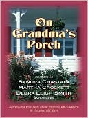On Grandma's Porch: Stories and True Facts about Growing up Southern in the Good Old Days book written by SAndra Chastain