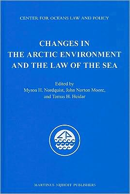 Changes in the Arctic Environment and the Law of the Sea written by Nordquist, Myron H. , Heidar, Tomas H. , Moore, John Norton