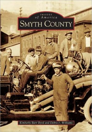 Smyth County, Virginia (Images of America Series) written by Kimberly Barr Byrd