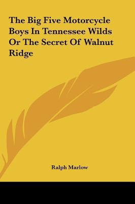 The Big Five Motorcycle Boys in Tennessee Wilds or the Secret of Walnut Ridge written by Marlow, Ralph