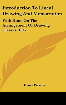 Introduction to Lineal Drawing and Mensuration: With Hints on the Arrangement of Drawing Classes (1847) book written by Pickton, Henry