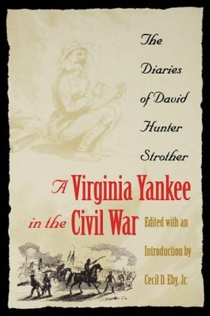 A Virginia Yankee in the Civil War: The Diaries of David Hunter Strother book written by David Hunter Strother
