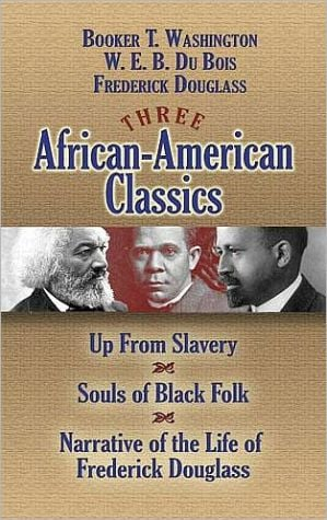Three African-American Classics: Up from Slavery, The Souls of Black Folk and Narrative of the Life of Frederick Douglass written by Booker T. Washington