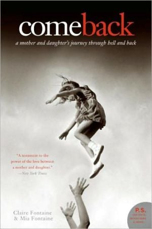Come Back: A Mother and Daughter's Journey Through Hell and Back book written by Claire Fontaine