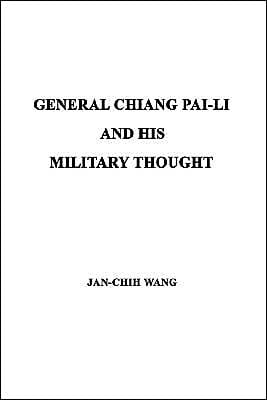 General Chiang Pai-Li and his Military Thought book written by Jan-Chih Wang