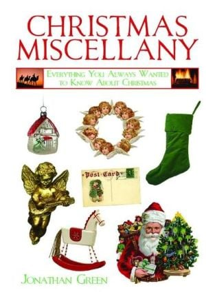Christmas Miscellany: Everything You Always Wanted to Know About Christmas book written by Jonathan Green