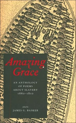 Amazing Grace: An Anthology of Poems about Slavery, 1660-1810 book written by James G. Basker