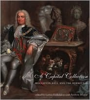 A Capital Collection: Houghton Hall and the Hermitage: With a Modern Edition of Aedes Walpolianae, Horace Walpole's Catalogue of Sir Robert Walpole book written by Larissa Dukelskaya