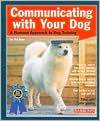Communicating with Your Dog; A Humane Approach to Dog Training book written by Ted Baer